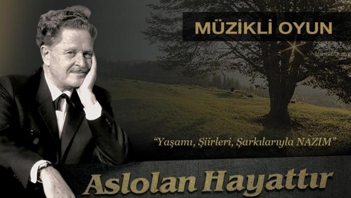 NAZIM HİKMET, 'ASLOLAN HAYATTIR' OYUNU İLE ANILACAK