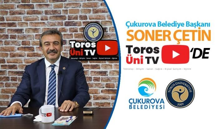 ÇUKUROVA BELEDİYE BAŞKANI ÇETİN, TOROS ÜNİ TV'NİN KONUĞU OLDU